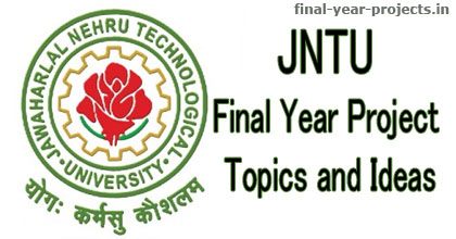 JNTU Final Year Project Topics and Ideas | Final Year Project Ideas