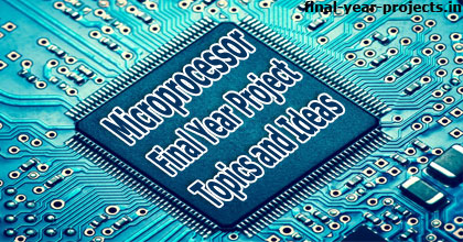 Microprocessor Final Year Project Topics and Ideas | Final Year